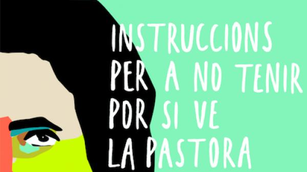 INSTRUCCIONS PER A NO TENIR POR SI VE LA PASTORA