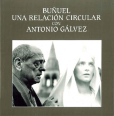Buñuel. Una relación circular con Antonio Gálvez