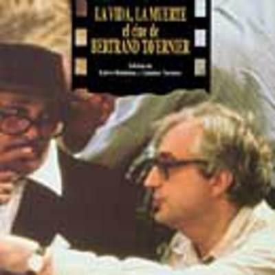 La vida, la muerte: el cine de Bertrand Tavernier