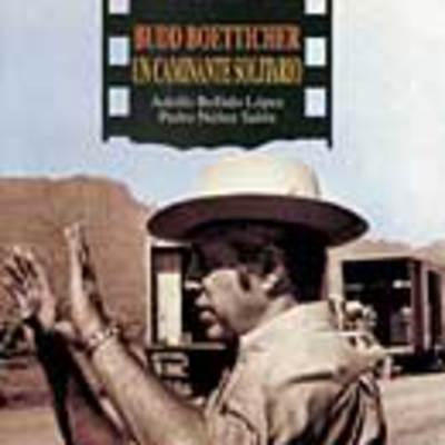 Budd Boetticher: un caminante solitario
