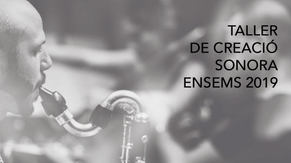 TALLER ENSEMS DE CREACIÓ SONORA II EDICIÓ 2019